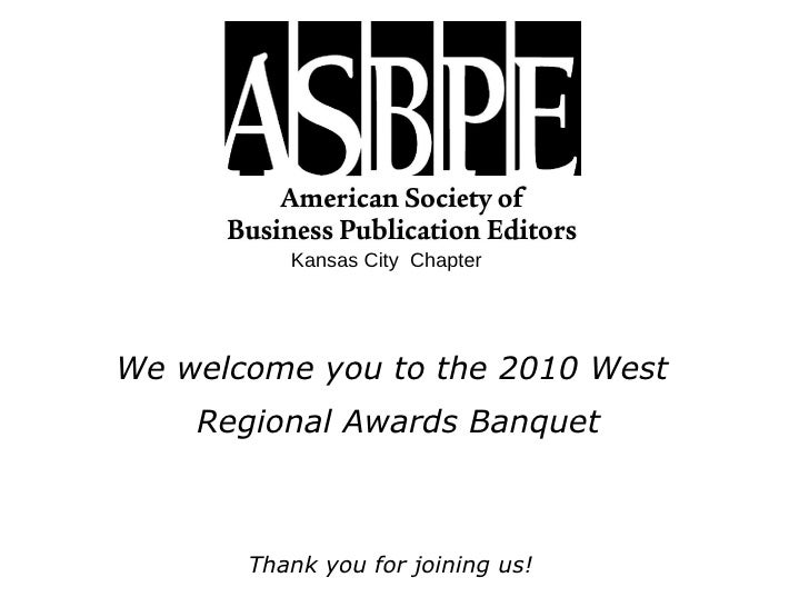 Kansas City  Chapter We welcome you to the 2010 West Regional Awards Banquet Thank you for joining us!