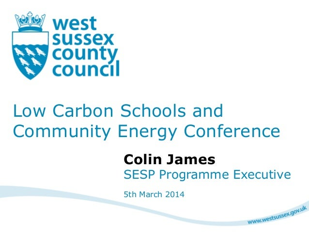 Low Carbon Schools and Community Energy Conference Colin James SESP Programme Executive 5th March 2014