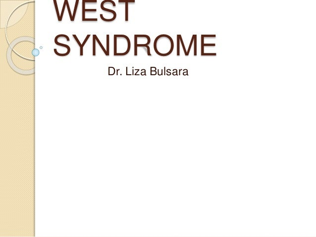 WEST SYNDROME Dr. Liza Bulsara
