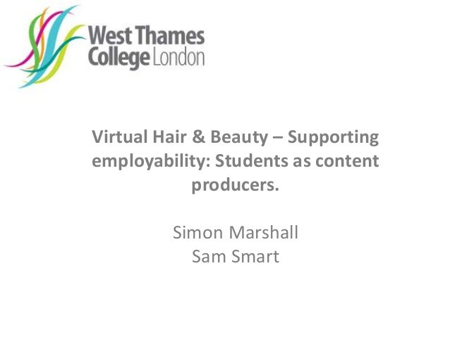 Virtual Hair & Beauty – Supporting employability: Students as content producers. Simon Marshall Sam Smart
