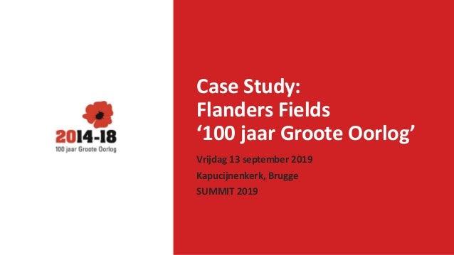 Case Study: Flanders Fields '100 jaar Groote Oorlog' Vrijdag 13 september 2019 Kapucijnenkerk, Brugge SUMMIT 2019