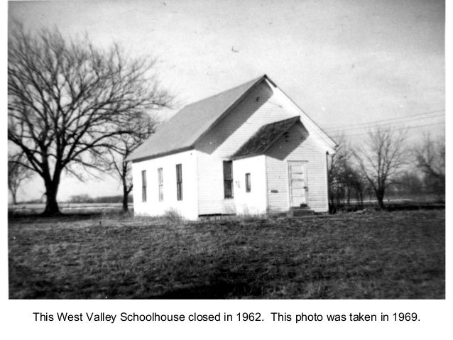 This West Valley Schoolhouse closed in 1962. This photo was taken in 1969.