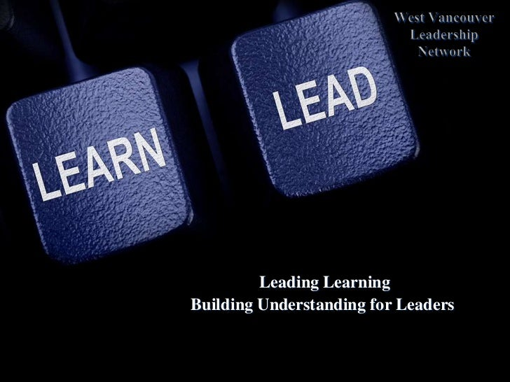 West Vancouver Leadership Network  Leading Learning  Building Understanding for Leaders