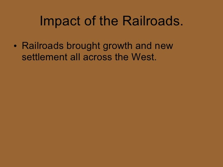 transcontinental railroad affect western expansion in the united states essay Spurred by a desire to retain the western states and territories within the union,   who both supported federal financing of the transcontinental railroad  this  essay is taken from the civil war remembered, published by the.