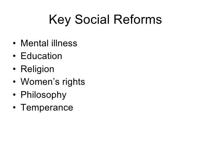 Key Social Reforms <ul><li>Mental illness </li></ul><ul><li>Education  </li></ul><ul><li>Religion </li></ul><ul><li>Women'...