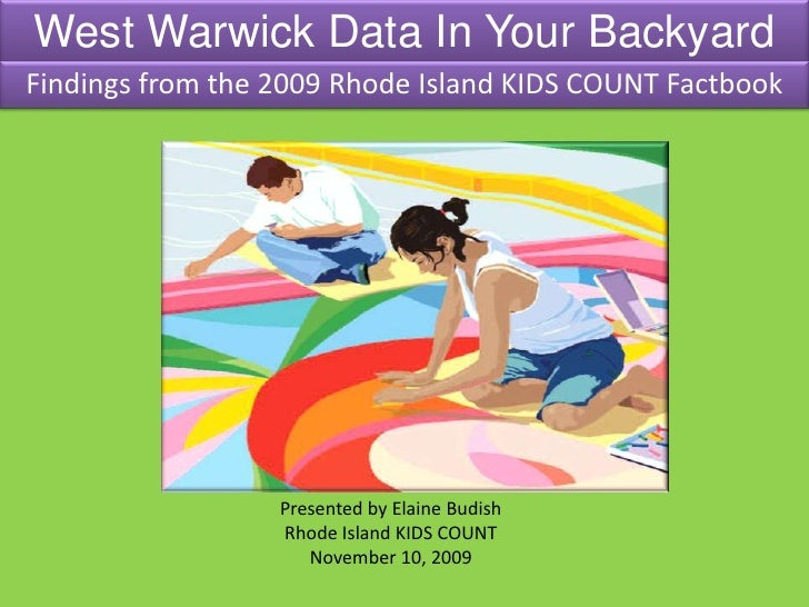 West Warwick Data In Your Backyard<br />Findings from the 2009 Rhode Island KIDS COUNT Factbook<br />Presented by Elaine B...