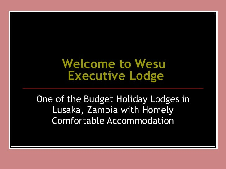 Welcome to  Wesu  Executive Lodge One of the Budget Holiday Lodges in Lusaka, Zambia with Homely Comfortable Accommodation