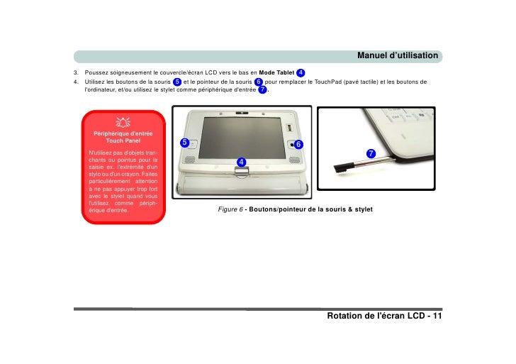 Manuel d'utilisation      Poussez soigneusement le couvercle/écran LCD vers le bas en Mode Tablet 4 3.      Utilisez les b...