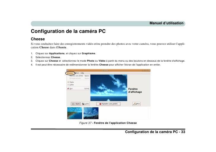 Manuel d'utilisation  Configuration de la caméra PC Cheese Si vous souhaitez faire des enregistrements vidéo et/ou prendre...