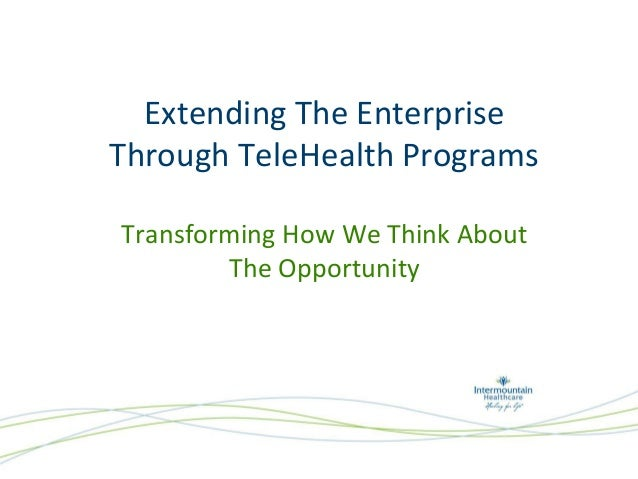 Extending The Enterprise Through TeleHealth Programs Transforming How We Think About The Opportunity