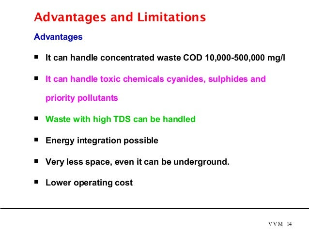 Advantages and Limitations Advantages  It can handle concentrated waste COD 10,000-500,000 mg/l  It can handle toxic ...