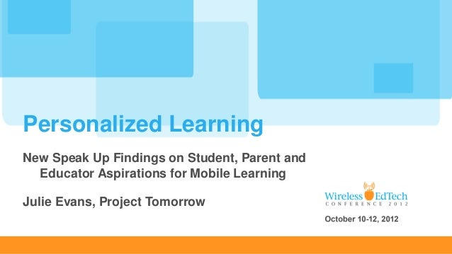 Personalized LearningNew Speak Up Findings on Student, Parent and  Educator Aspirations for Mobile LearningJulie Evans, Pr...