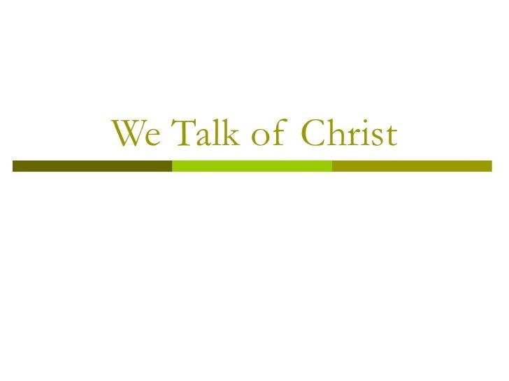 We Talk of Christ