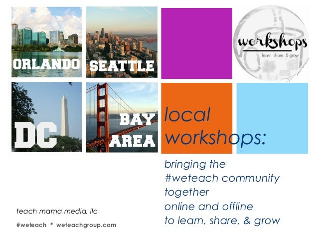 + local workshops: bringing the #weteach community together online and offline to learn, share, & grow teach mama media, l...