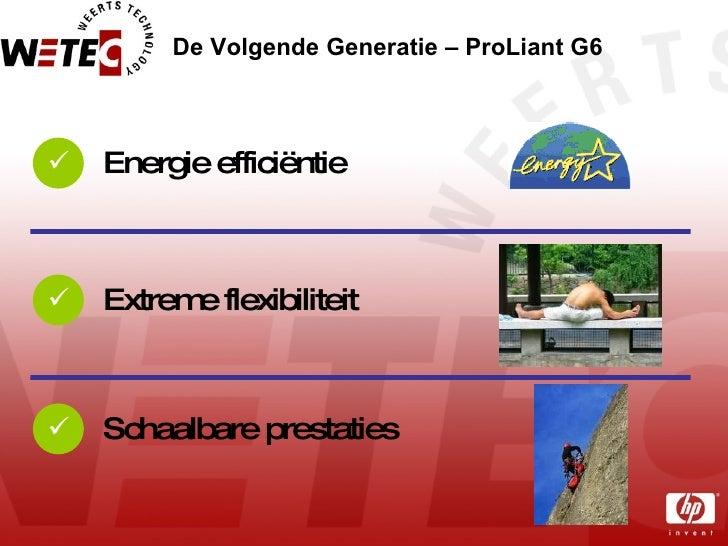 De Volgende Generatie – ProLiant G6 Extreme flexibiliteit  Energie efficiëntie  Schaalbare prestaties 