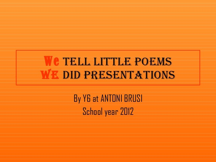 By Y6 at ANTONI BRUSI School year 2012 We  tell little poems We  did presentations