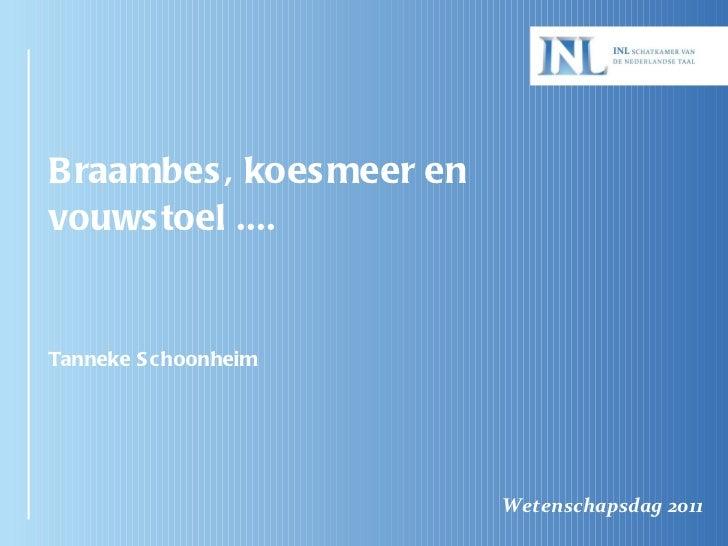 Braambes, koesmeer en vouwstoel ....  Tanneke Schoonheim <ul><li>Wetenschapsdag 2011 </li></ul>