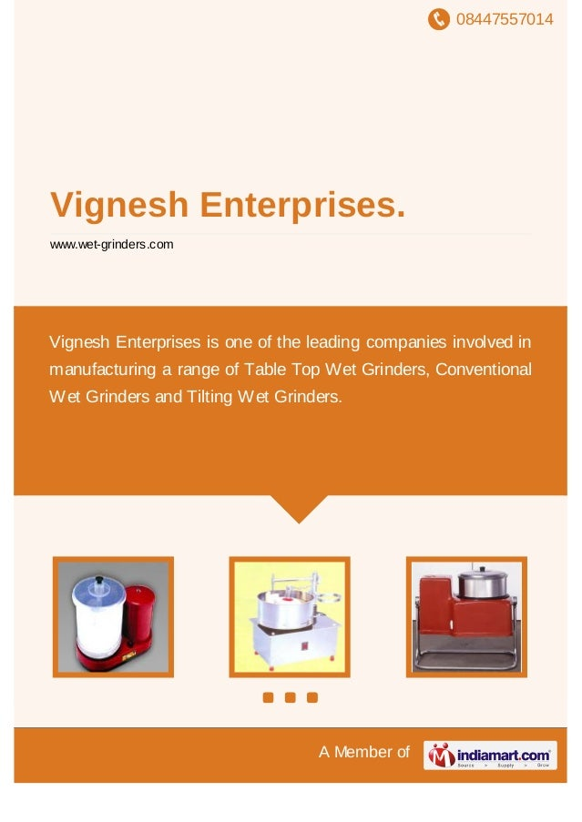 08447557014 A Member of Vignesh Enterprises. www.wet-grinders.com Vignesh Enterprises is one of the leading companies invo...