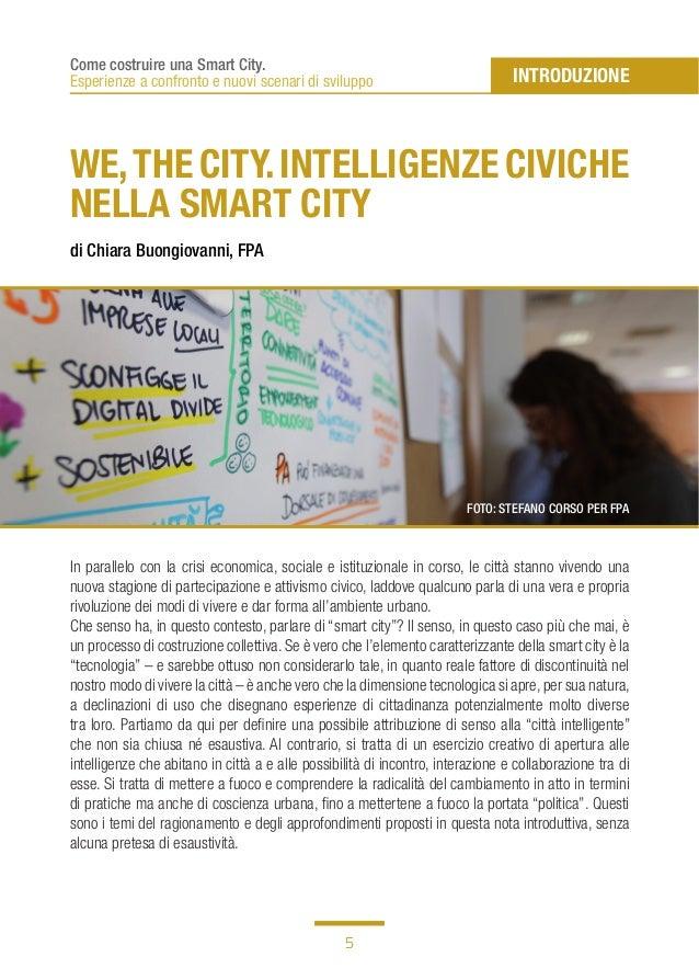 5 Come costruire una Smart City. Esperienze a confronto e nuovi scenari di sviluppo WE,THE CITY.INTELLIGENZE CIVICHE NELLA...