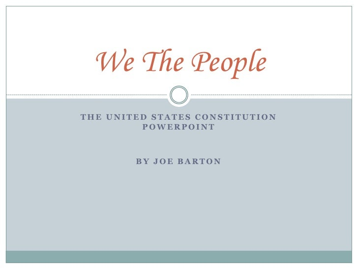 THE UNITED STATES CONSTITUTION POWERPOINT<br />BY JOE BARTON<br />We The People<br />