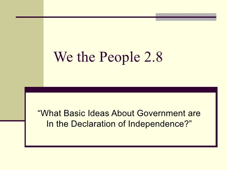 "We the People 2.8 ""What Basic Ideas About Government are In the Declaration of Independence?"""