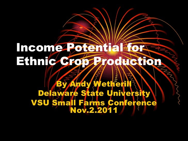 Income Potential forEthnic Crop Production       By Andy Wetherill   Delaware State University  VSU Small Farms Conference...