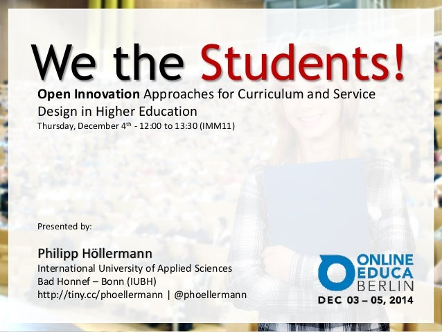 We the Students!  Open Innovation Approaches for Curriculum and Service  Design in Higher Education  Thursday, December 4t...