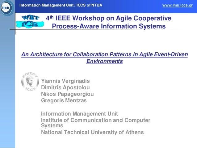 Information Management Unit / ICCS of NTUA            www.imu.iccs.gr             4th IEEE Workshop on Agile Cooperative  ...
