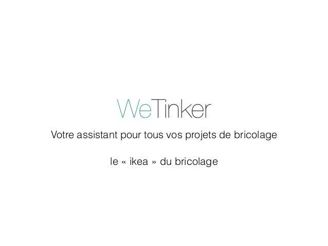 WeTinker Votre assistant pour tous vos projets de bricolage le «ikea» du bricolage