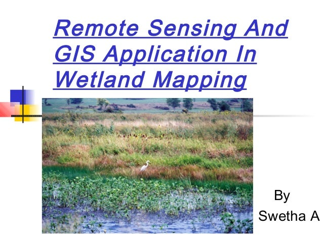 Remote Sensing AndGIS Application InWetland MappingBySwetha A