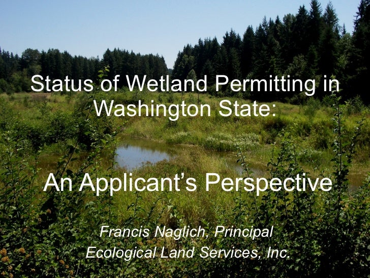 Status of Wetland Permitting in Washington State: An Applicant's Perspective Francis Naglich, Principal  Ecological Land S...