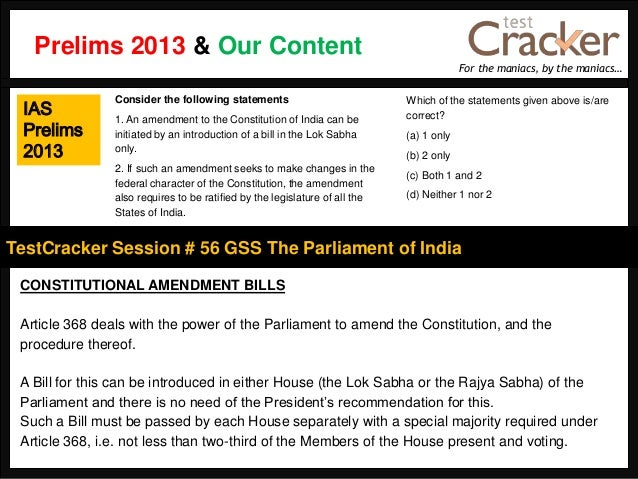 For the maniacs, by the maniacs…TestCracker Session # 56 GSS The Parliament of IndiaIASPrelims2013CONSTITUTIONAL AMENDMENT...