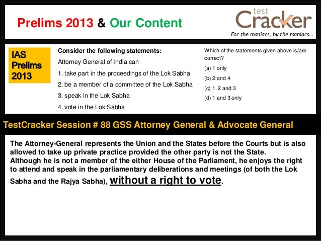 For the maniacs, by the maniacs…TestCracker Session # 88 GSS Attorney General & Advocate GeneralIASPrelims2013The Attorney...