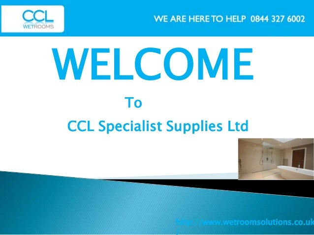 WELCOMEhttp://www.wetroomsolutions.co.uk/CCL Specialist Supplies LtdTo