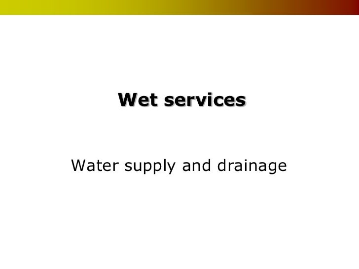 Wet servicesWater supply and drainage
