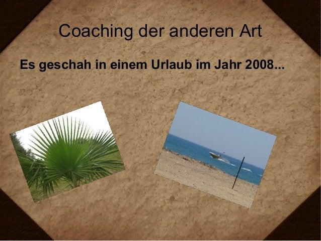 Coaching der anderen Art Es geschah in einem Urlaub im Jahr 2008...