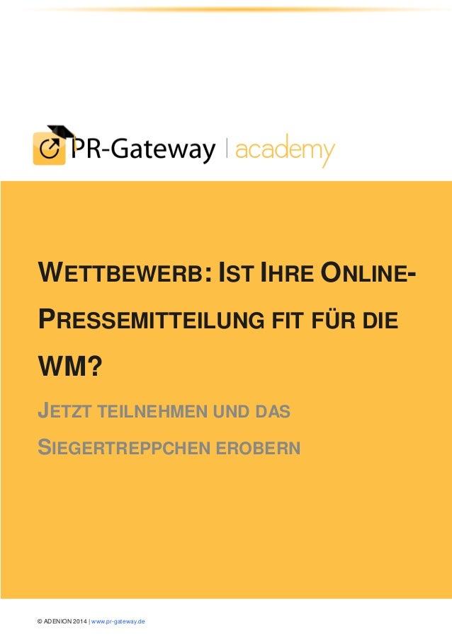 © ADENION 2014 | www.pr-gateway.de WETTBEWERB: IST IHRE ONLINE- PRESSEMITTEILUNG FIT FÜR DIE WM? JETZT TEILNEHMEN UND DAS ...