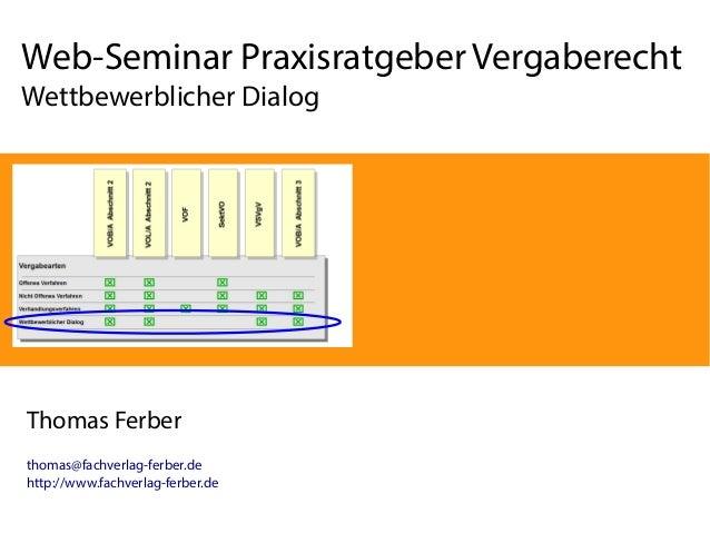 Web-Seminar Praxisratgeber Vergaberecht  Wettbewerblicher Dialog  Thomas Ferber  thomas@fachverlag-ferber.de  http://www.f...