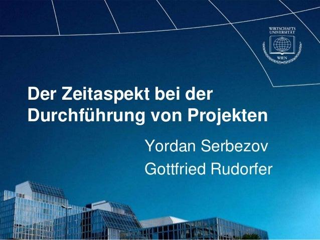 Der Zeitaspekt bei derDurchführung von Projekten            Yordan Serbezov            Gottfried Rudorfer