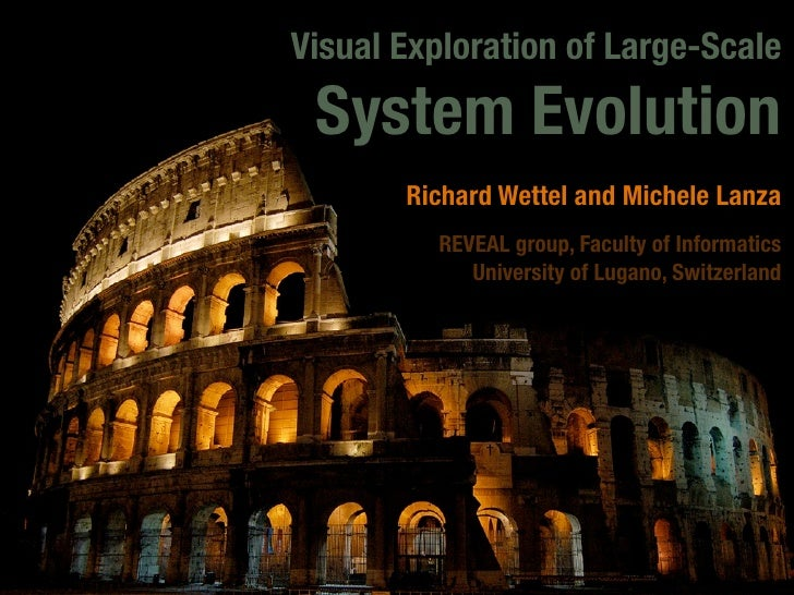 Visual Exploration of Large-Scale   System Evolution        Richard Wettel and Michele Lanza          REVEAL group, Facult...