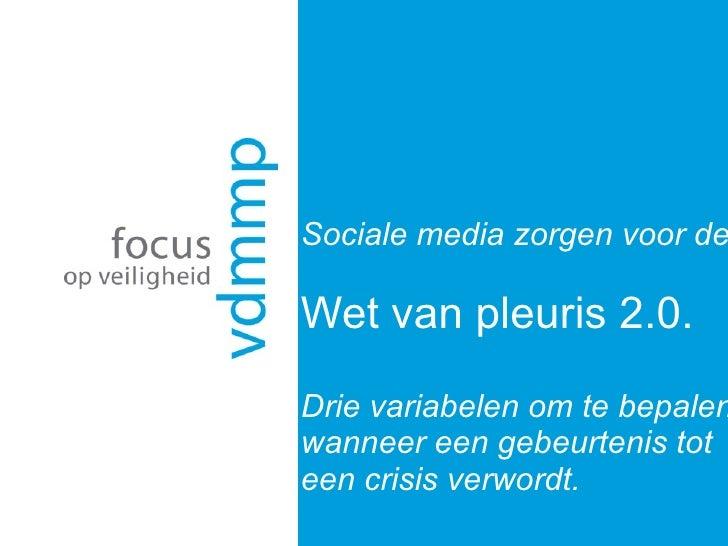 Sociale media zorgen voor de  Wet van pleuris 2.0.  Drie variabelen om te bepalen wanneer een gebeurtenis tot een crisis v...