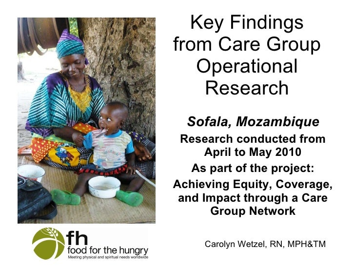 Key Findings from Care Group Operational Research Sofala, Mozambique Research conducted from April to May 2010 As part of ...