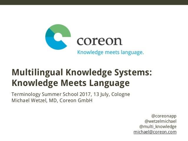 @coreonapp @wetzelmichael @multi_knowledge michael@coreon.com Terminology Summer School 2017, 13 July, Cologne Michael Wet...