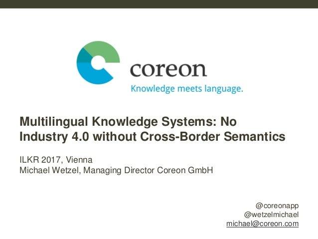 @coreonapp @wetzelmichael michael@coreon.com ILKR 2017, Vienna Michael Wetzel, Managing Director Coreon GmbH Multilingual ...