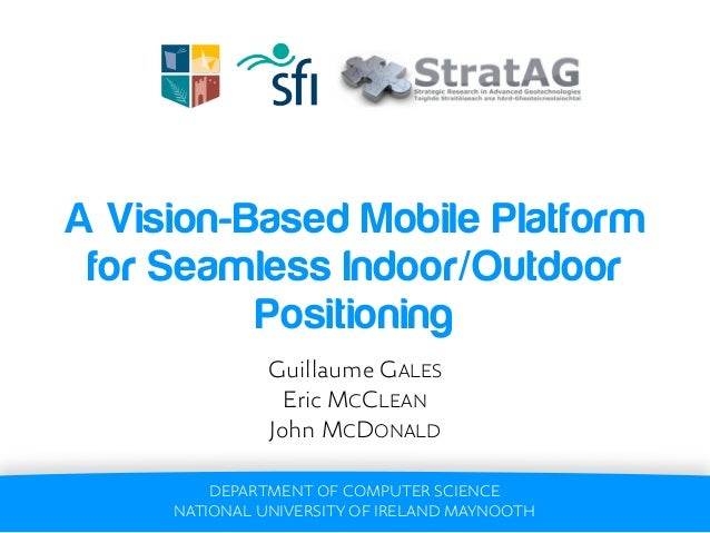 A Vision-Based Mobile Platform for Seamless Indoor/Outdoor          Positioning               Guillaume GALES             ...
