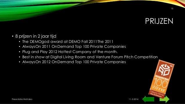 PRIJZEN • 8 prijzen in 2 jaar tijd • The DEMOgod award at DEMO Fall 2011The 2011 • AlwaysOn 2011 OnDemand Top 100 Private ...
