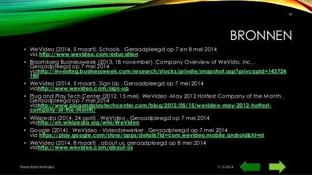 BRONNEN • WeVideo (2014, 5 maart). Schools . Geraadpleegd op 7 en 8 mei 2014 via http://www.wevideo.com/education • Bloomb...