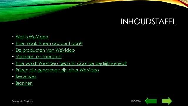 INHOUDSTAFEL • Wat is WeVideo • Hoe maak ik een account aan? • De producten van WeVideo • Verleden en toekomst • Hoe wordt...