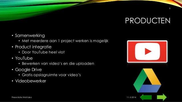 PRODUCTEN • Samenwerking • Met meerdere aan 1 project werken is mogelijk • Product integratie • Door YouTube heel vlot • Y...