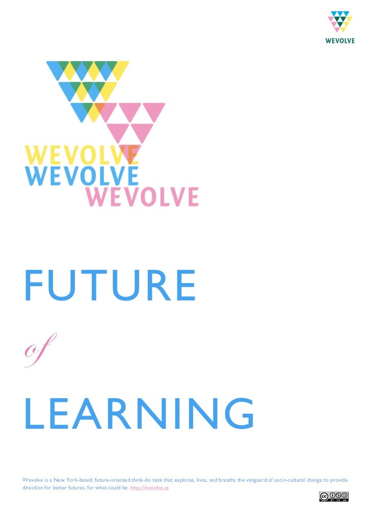 FUTUREofLEARNINGWevolve is a New York-based, future-oriented think-do tank that explores, lives, and breaths the vanguard ...